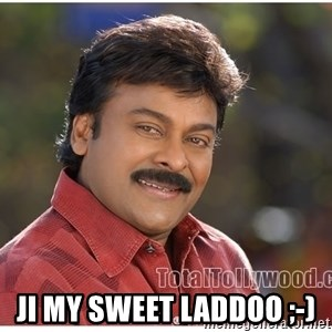 Typical Indian guy -  ji my sweet laddoo ;-)