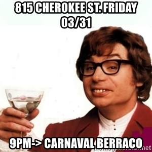 Austin Powers Drink - 815 Cherokee st. Friday 03/31 9pm-> Carnaval Berraco