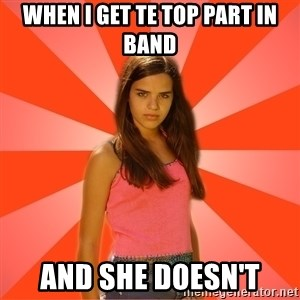 Jealous Girl - when i get te top part in band and she doesn't