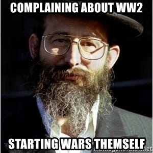 Like-A-Jew - Complaining about ww2 Starting wars themself