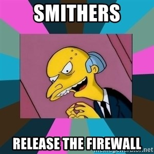 Mr. Burns - Smithers release the firewall