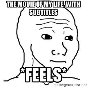 That Feel Guy - The Movie of my life, with subtitles *feels*