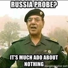 Baghdad Bob - Russia Probe? IT'S MUCH ADO ABOUT NOTHING