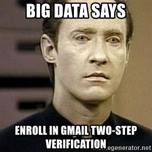 Star Trek Data - Big data says Enroll in gmail two-step verification