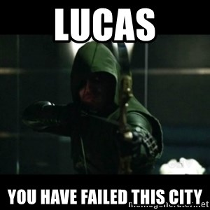 YOU HAVE FAILED THIS CITY - Lucas you have failed this city