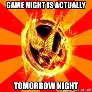 Typical fan of the hunger games - Game night is actually tomorrow night