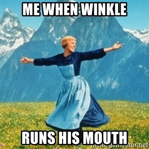 Sound Of Music Lady - Me when Winkle Runs his mouth