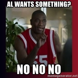 Dikembe Mutombo - Al wants something? NO no no