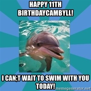 Dyscalculic Dolphin - HAppy 11th BirthdayCambyll! I can;t wait to swim with you today!