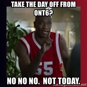 Dikembe Mutombo - Take the day off from ont6? no no no.  not today.