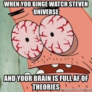 Patrick - When You Binge WATCH Steven universe And Your Brain Is Full AF Of theories