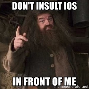 Hagrid - Don't iNsult ioS In front of me