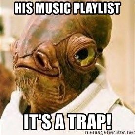 Its A Trap - HIS MUSIC PLAYLIST IT'S A TRAP!