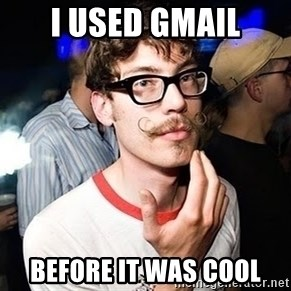 Super Smart Hipster - i used gmail before it was cool