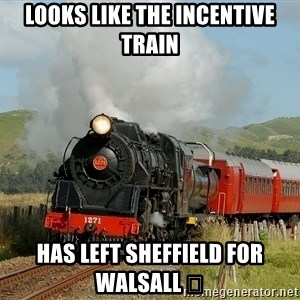 Success Train - Looks like the incentive train Has left Sheffield for walsall 😭