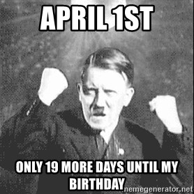 Disco Hitler - April 1st Only 19 more days until my birthday