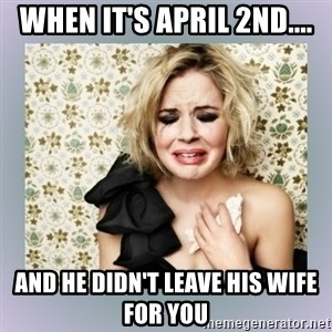 Crying Girl - When it's April 2nd.... And he didn't leave his wife for you