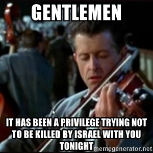 Titanic Band - Gentlemen It has been a PRIVILEGE trying not to be killed by israel with you tonight
