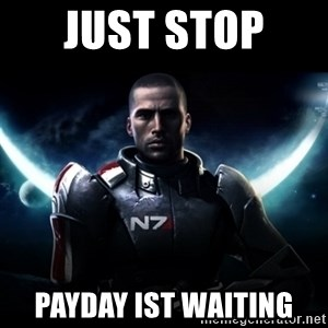 Mass Effect - Just Stop  Payday ist Waiting