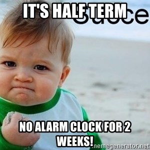 success baby - It's half term no alarm clock for 2 weeks!