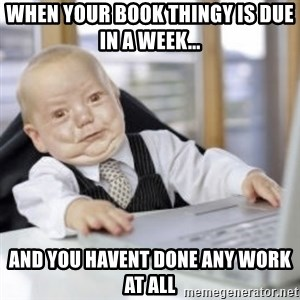 Working Babby - When YouR Book Thingy is due in a weEk... And you havent done any work at all