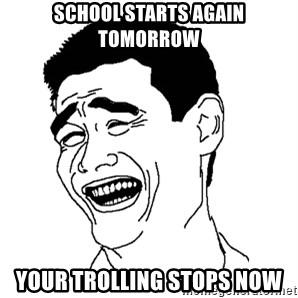 Asian Troll Face - School starts again tomorrow Your trolling stops now
