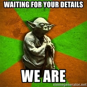 Yoda Advice  - waiting for your details we are