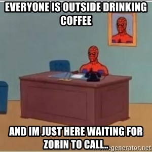 spiderman masterbating - Everyone is outside drinking coffee And im just here waiting for Zorin to call..