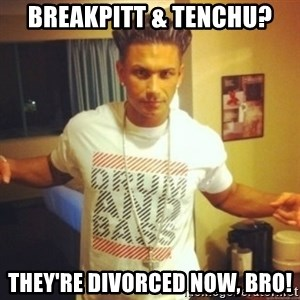 Drum And Bass Guy - Breakpitt & Tenchu? they're divorced now, bro!