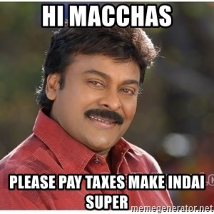 Typical Indian guy - hi macchas please pay taxes make indai super