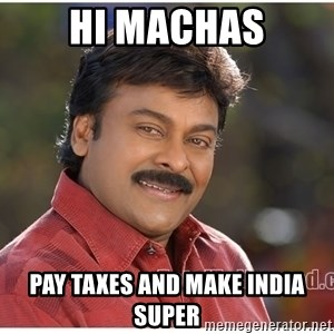 Typical Indian guy - hi machas pay taxes and make india super