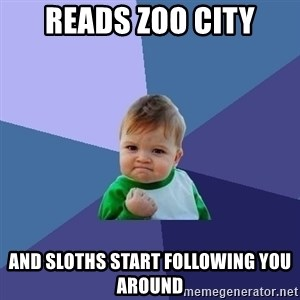 Success Kid - Reads zoo city and Sloths start following you around