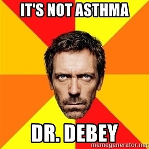 Diagnostic House - It's not asthma Dr. DEBEY