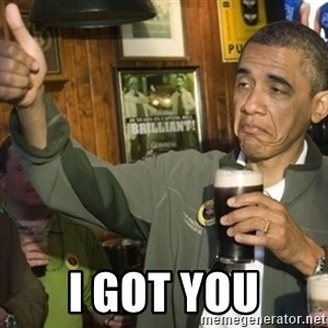 THUMBS UP OBAMA -  I got you