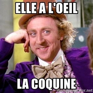 Willy Wonka - Elle a l'oeil La coquine
