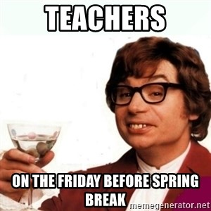 Austin Powers Drink - Teachers On the friday before spring break