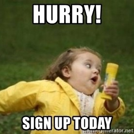 Oh snap. Hurry! - hurry! sign up today