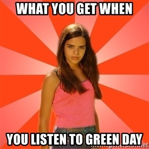 Jealous Girl - what you get when you listen to green day
