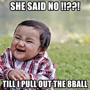 Evil Asian Baby - She said no !!??! Till i pull out the 8ball