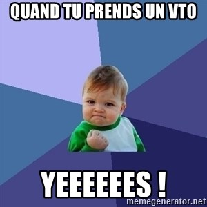 Success Kid - Quand tu prends un vto  yeeeeees !