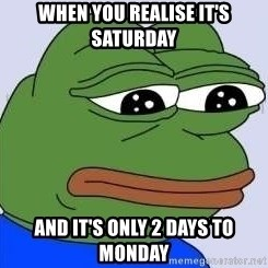 Sad Frog Color - When you realise it's saturday And it's only 2 days to monday