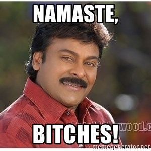 Typical Indian guy - NAMASTE, Bitches!