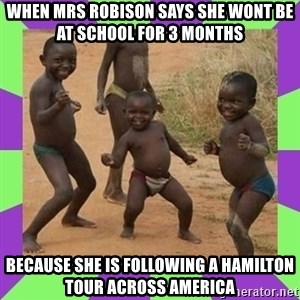 african kids dancing - When mrs robison says she wont be at school for 3 months Because she is following a hamilton tour across america