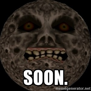 majoras mask moon -  Soon.