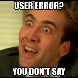 You Don't Say Nicholas Cage - User Error? You don't say