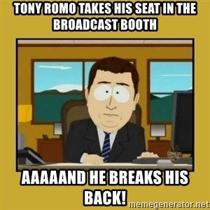 aaand its gone - Tony romo takes his sEat in the broadcast booth AaAaand he breaks his bAck!