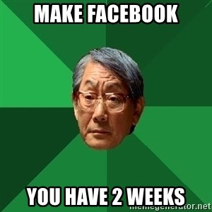 High Expectations Asian Father - Make facebook You have 2 weeks