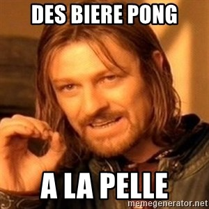 One Does Not Simply - DES BIERE PONG a la pelle