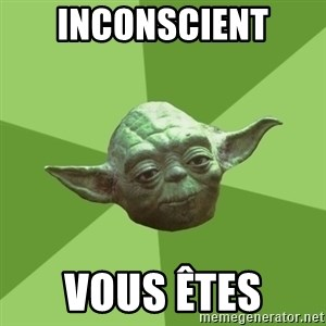 Advice Yoda Gives - Inconscient Vous êtes