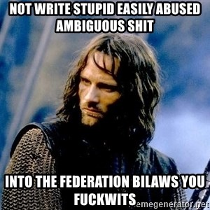 Not this day Aragorn - Not write stupid easily abused ambiguous shit into the federation bilaws you fuckwits